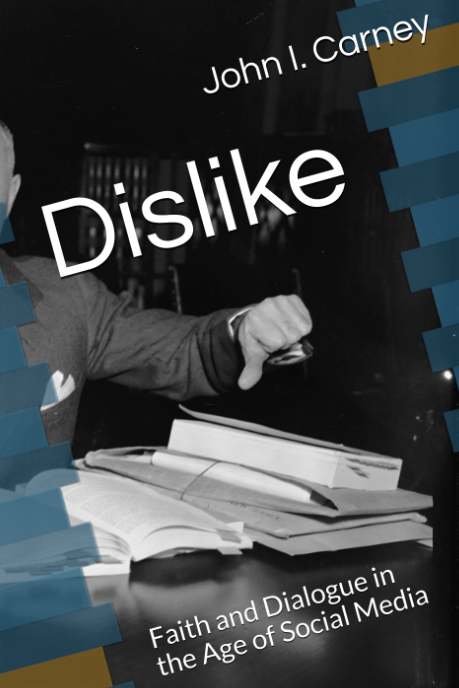 Dislike: Faith and Dialogue in the Age of Social Media